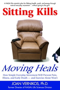 Sitting Kills, Moving Heals: How Everyday Movement Will Prevent Pain, Illness, and Early Death…
