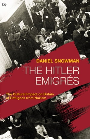 The Hitler Emigr�s The Cultural Impact on Britain of Refugees from Nazism