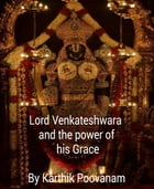 Lord Venkateshwara and the power his grace by Karthik Poovanam