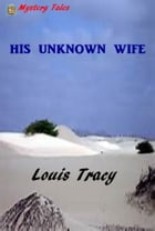 His Unknown Wife by Louis Tracy