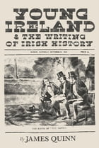 Young Ireland and the Writing of Irish History by James Quinn