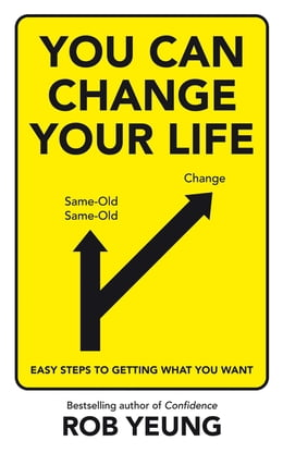 Book You Can Change Your Life: Easy steps to getting what you want by Rob Yeung