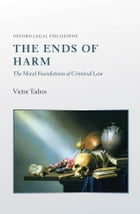 The Ends of Harm: The Moral Foundations of Criminal Law