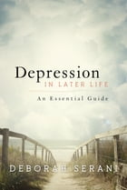 Depression in Later Life: An Essential Guide by Deborah Serani, PsyD, Professor at Adelphi University and author of Living with Depression