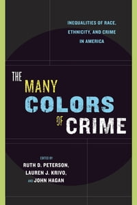 The Many Colors of Crime: Inequalities of Race, Ethnicity, and Crime in America
