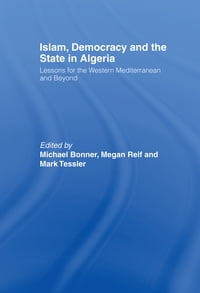Islam, Democracy and the State in Algeria: Lessons for the Western Mediterranean and Beyond