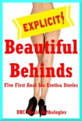 Beautiful Behinds: Five First Anal Sex Erotica Stories fa4faace-a164-4055-9713-86e55070e63a