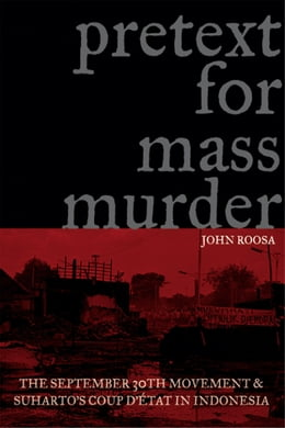 Book Pretext for Mass Murder: The September 30th Movement and Suharto's Coup d'État in Indonesia by Roosa, John