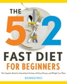 The 5:2 Fast Diet for Beginners: The Complete Book for Intermittent Fasting with Easy Recipes and Weight Loss Plans by Rockridge Press