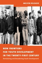 New Frontiers for Youth Development in the Twenty-First Century: Revitalizing and Broadening Youth…