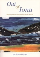 Out of Iona: Words from a crossroads of the world by Jan Sutch Pickard
