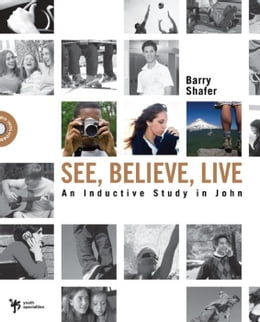 Book See, Believe, Live: An Inductive Study in John by Barry Shafer