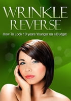 Wrinkle Reverse: How to Look 10 Years Younger on a Budget by Sven Hyltén-Cavallius