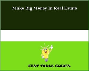 Make Big Money In Real Estate by Alexey