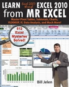 Learn Excel 2007 through Excel 2010 From MrExcel: Master Pivot Tables, Subtotals, Charts, VLOOKUP, IF, Data Analysis and Much More - 512 Excel Mysteri by Bill Jelen