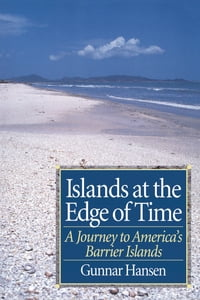 Islands at the Edge of Time: A Journey To America's Barrier Islands