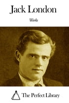 Works of Jack London by Jack London