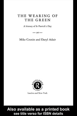 Book The Wearing of the Green: A History of St Patrick's Day by Cronin, Mike