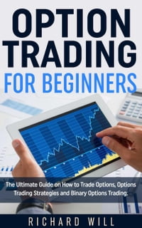 Option Trading for Beginners: The Ultimate Guide on How to Trade Options, Options Trading…
