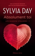 Les Shadow Stalkers (Tome 1) - Absolument toi by Sylvia Day