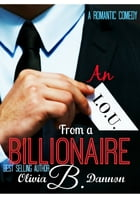 An I.O.U. from a Billionaire by Olivia B. Dannon