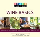Knack Wine Basics: A Complete Illustrated Guide to Understanding, Selecting & Enjoying Wine by Alan Boehmer