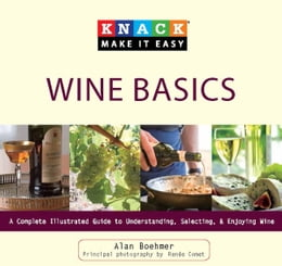 Book Knack Wine Basics: A Complete Illustrated Guide to Understanding, Selecting & Enjoying Wine by Alan Boehmer