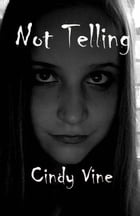 Not Telling by Cindy Vine