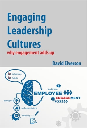 Engaging Leadership Cultures: why engagement adds up by David P Elverson
