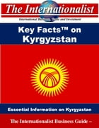 Key Facts on Kyrgyzstan: Essential Information on Kyrgyzstan by Patrick Nee