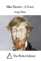 Mike Fletcher - A Novel by George Moore