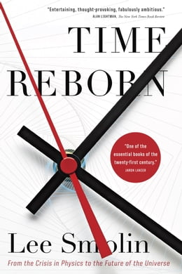 Book Time Reborn: From the Crisis in Physics to the Future of the Universe by Lee Smolin