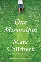 One Mississippi: A Novel by Mark Childress