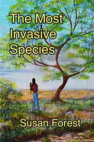 The Most Invasive Species by Susan Forest