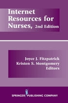 Internet Resources For Nurses, Second Edition by Joyce J. Fitzpatrick, PhD, MBA, RN, FAAN
