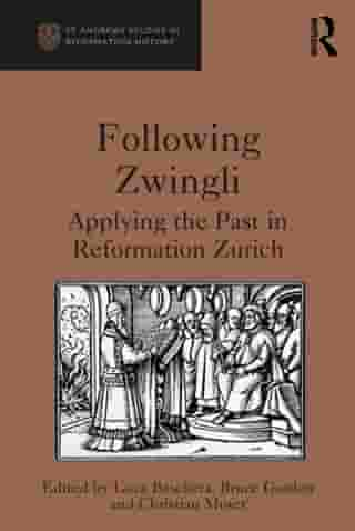 Following Zwingli: Applying the Past in Reformation Zurich