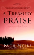 A Treasury of Praise: Enjoying God Anew de Ruth Myers