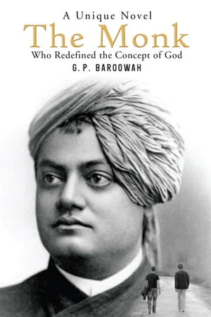 The Monk: Who Redefined the Concept of God by G.P.Baroowah
