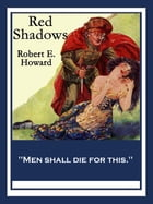 Red Shadows: With linked Table of Contents by Robert E. Howard