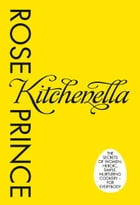 Kitchenella: The secrets of women: heroic, simple, nurturing cookery - for everyone by Rose Prince