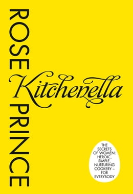 Book Kitchenella: The secrets of women: heroic, simple, nurturing cookery - for everyone by Rose Prince
