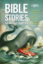 Bible Stories You May Have Forgotten: Miracles, Adventures and Life Lessons from Genesis to Revelation by James Bell
