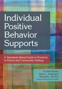 Individual Positive Behavior Supports: A Standards-Based Guide to Practices in School and Community…