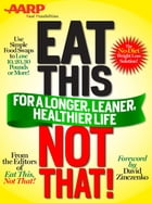 Eat This, Not That (AARP ED): for a Longer, Leaner, Healthier Life!: The fast, effective weight-loss plan to save you 10, 20, 30 p by Editors of Eat This, Not That!