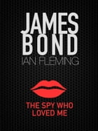 The Spy Who Loved Me: James Bond #9 by Ian Fleming