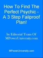 How To Find The Perfect Psychic A 3 Step Failproof Plan! by Editorial Team Of MPowerUniversity.com