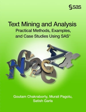 Text Mining and Analysis: Practical Methods, Examples, and Case Studies Using SAS by Dr. Goutam Chakraborty