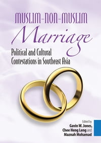 Muslim-Non-Muslim Marriage: Political and Cultural Contestations in Southeast Asia
