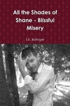 All the Shades of Shane - Blissful Misery by S.K. Ballinger