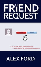 The Friend Request by Alex Ford